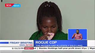 ROGUE COP: Policeman allegedly beat up his mother over land