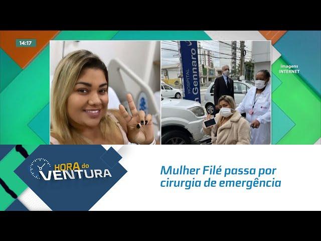 Mulher Filé passa por cirurgia de emergência