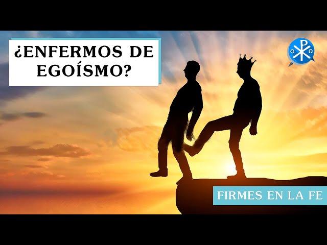 ¿Enfermos de egoísmo? | Firmes en la fe - P Gabriel Zapata