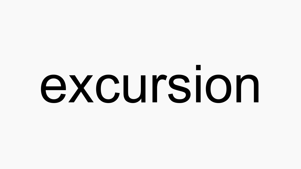 How to pronounce excursion