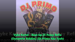 Download Vybz Kartel   Beat Up Di Pussy Refix Dynamite Riddim Dj Primo Aka Fyah MP3 song and Music Video