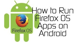 How to Run Firefox OS Apps on Android with Firefox for Android!