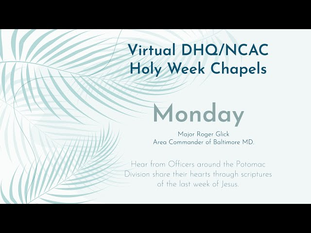 DHQ/NCAC Holy Week Chapels - Monday Devotional.