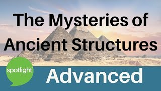 """The Mysteries of Ancient Structures"" - ADVANCED - practice English with Spotlight"