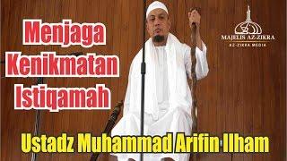 """Menjaga Kenikmatan Istiqamah """"Ustadz Muhammad Arifin Ilham"""""""