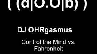 DJ OHRgasmus - Control the Mind vs Fahrenheit