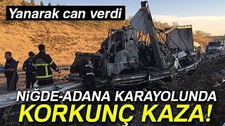 Niğde-Adana Karayolunda Feci Kaza...Tır Şoförü Yanarak Can Verdi