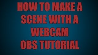 How to make a scene with a Webcam on Open Broadcast Software (OBS)