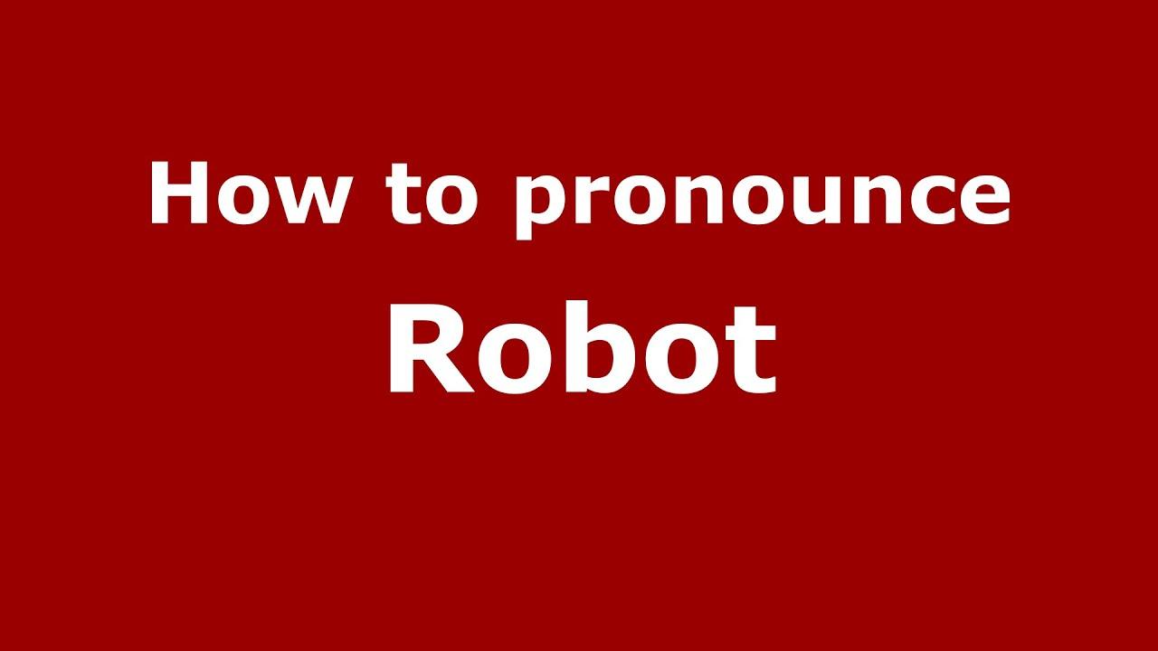 How to say or pronounce Robot - PronounceNames.com