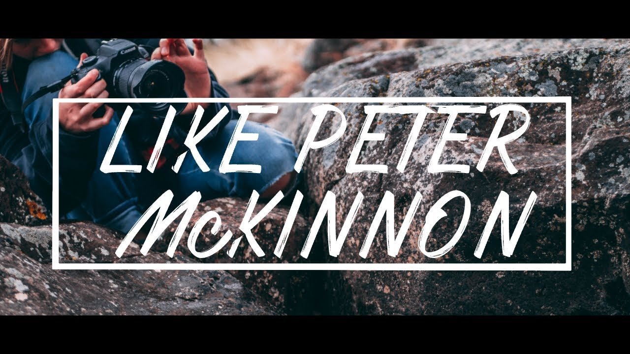How To Shoot & Edit Like Peter McKinnon!