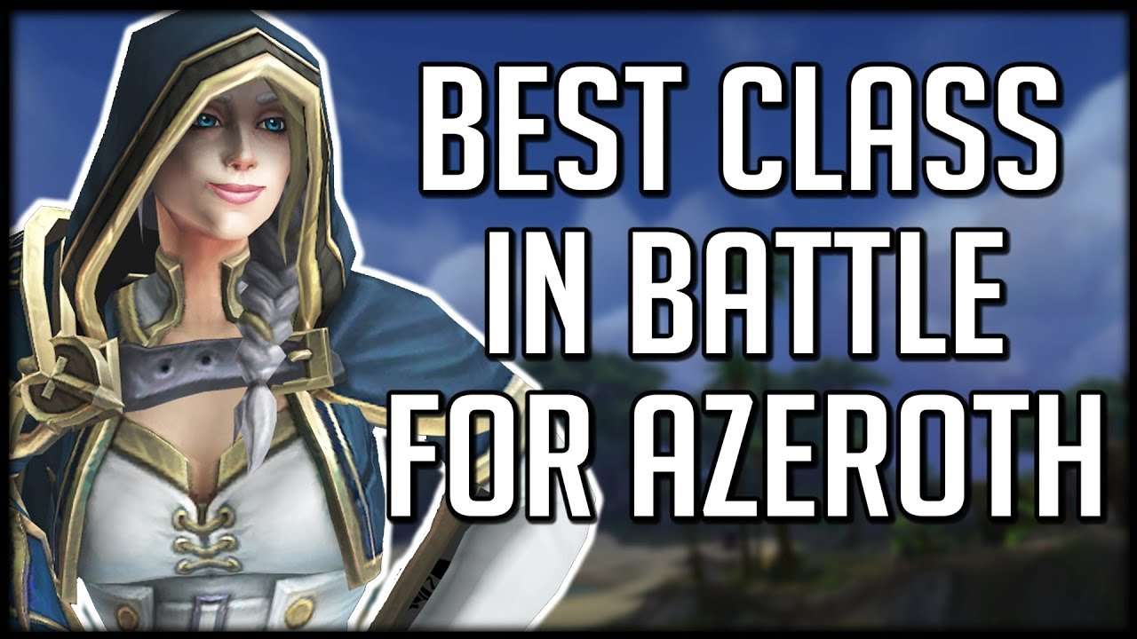 What's The Best Class In BFA So Far? | WoW Battle for Azeroth - YouTube