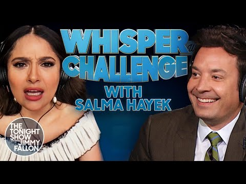 The Whisper Challenge with Salma Hayek | The Tonight Show Starring Jimmy Fallon