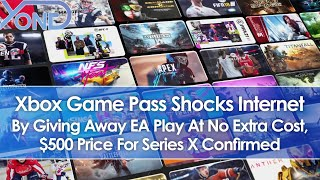 Xbox Game Pass Shocks Internet By Offering EA Play At No Extra Cost, Series X $500 Price Confirmed