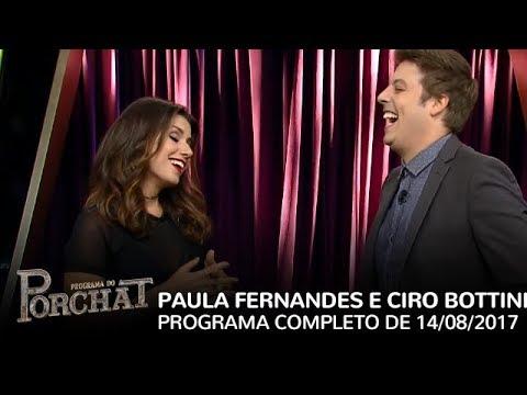 Programa do Porchat (completo) | Paula Fernandes e Ciro Bottini  (14/08/2017)