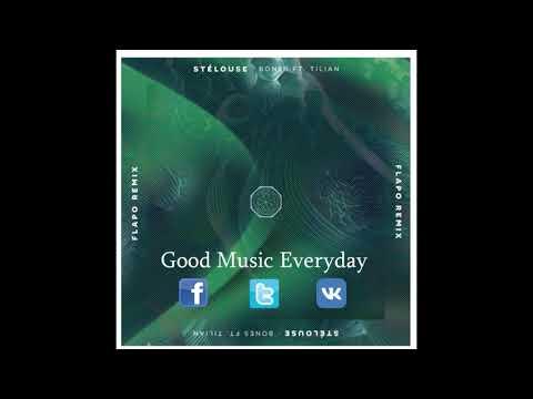 StéLouse - Bones Feat. Tilian (Flapo Remix)   Good Music Everyday
