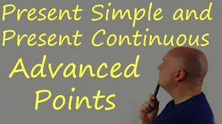 Present Simple and Present Continuous Advanced Points