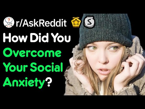 How To Overcome Social Anxiety? (r/AskReddit)