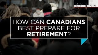 How can Canadians best prepare for retirement? | Outburst