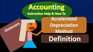 Accelerated Depreciation Method definition - What is Accelerated Deprec