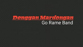 Go Rame Band // denggan Mardongan ( lirik lagu Batak)