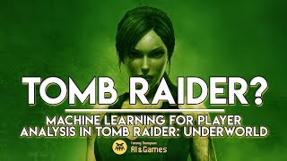 Analysing Player Behaviour in Tomb Raider: Underworld | AI and Games
