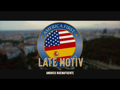 LATE MOTIV - America First,  Spain Second. Official Vídeo   #LateMotiv188