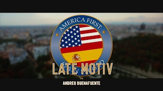 LATE MOTIV - America First,  Spain Second. Official Vídeo | #LateMotiv188