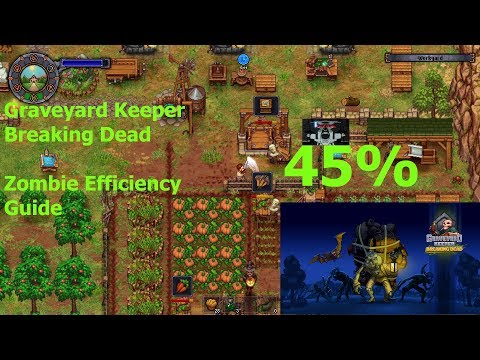 Graveyard Keeper Breaking Dead 45% Max Efficiency zombies |