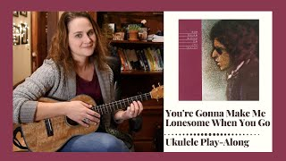 You're Gonna Make Me Lonesome When You Go - Ukulele Play-Along
