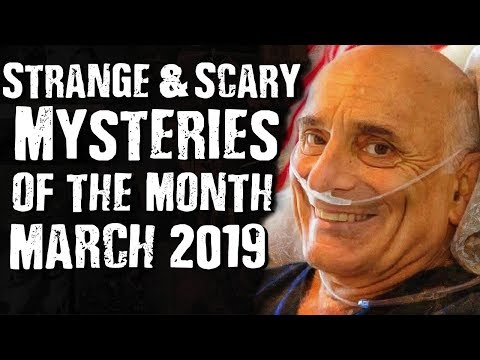 Strange & Scary Mysteries of the Month March 2019