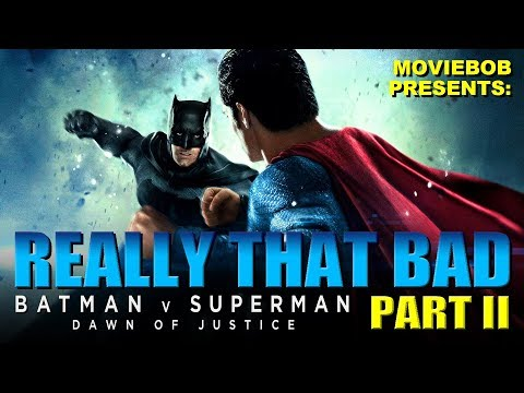BATMAN V SUPERMAN: REALLY THAT BAD - Part II