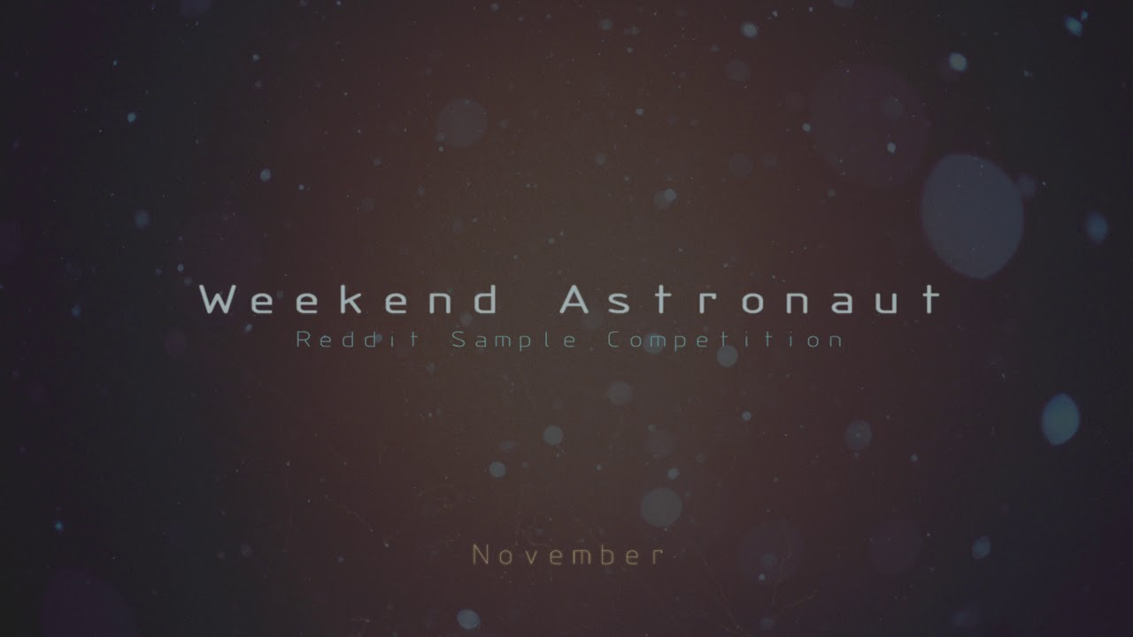 Weekend Astronaut - Reddit Sample Competition (November)