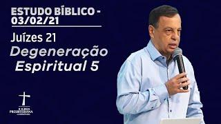 Estudo Bíblico - 03/02/2021 - 19h30 - Pr. Honório Jr. - Juízes 21 - Degeneração Espiritual