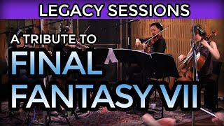 A Tribute to Final Fantasy VII (Legacy Sessions: GAME Generation 5)