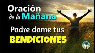 ORACIÓN DE LA MAÑANA ¡PADRE DAME TUS BENDICIONES!