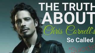 The Truth About Chris Cornell's  so called Suicide