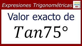 VALOR EXACTO DE Tan75°