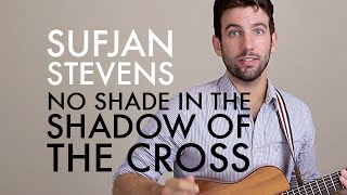 Sufjan Stevens - No Shade In the Shadow Of The Cross (Guitar Lesson/Tutorial)