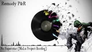Remady P&R - No Superstar (MaLu Project Bootleg)
