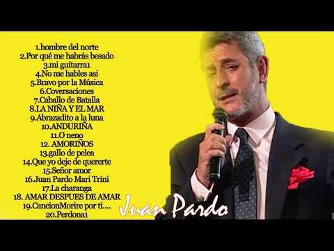 Juan Pardo  Juan Pardo Sus Mejores Canciones  juan pardo grandes exitos