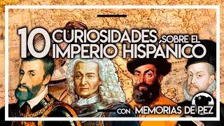 10 CURIOSIDADES SOBRE EL IMPERIO HISPÁNICO ft MEMORIAS DE PEZ