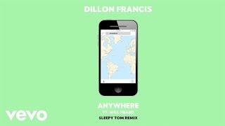 dillon francis anywhere sleepy tom remix audio ft will heard