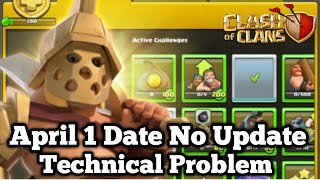 APRIL 1 DATE NO UPDATE Technical Problem April 2 date update Clash of Clans