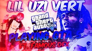 LIL UZI VERT LIVE PLAYING GTA 5 ONLINE FT. FAMOUS DEX (GTA IN THE HOOD)