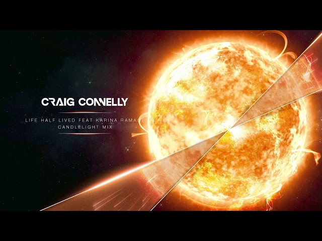 Craig Connelly featuring Karina Ramage - Life Half Lived (Candlelight Mix)