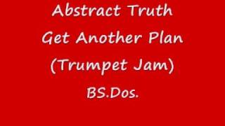 Abstract Truth ~ Get Another Plan (Trumpet Jam)