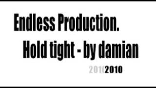 Endless Production.  Hold tight by damian.