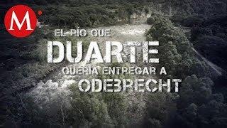 El río que Duarte quería entregar a Odebrecht