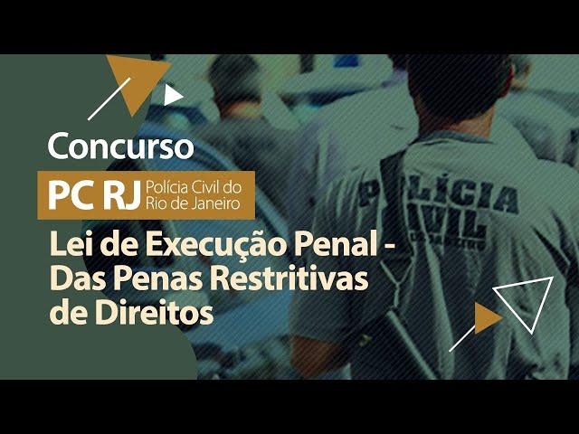 Concurso PC RJ - Lei 7210/1984 - Das Penas Restritivas de Direitos
