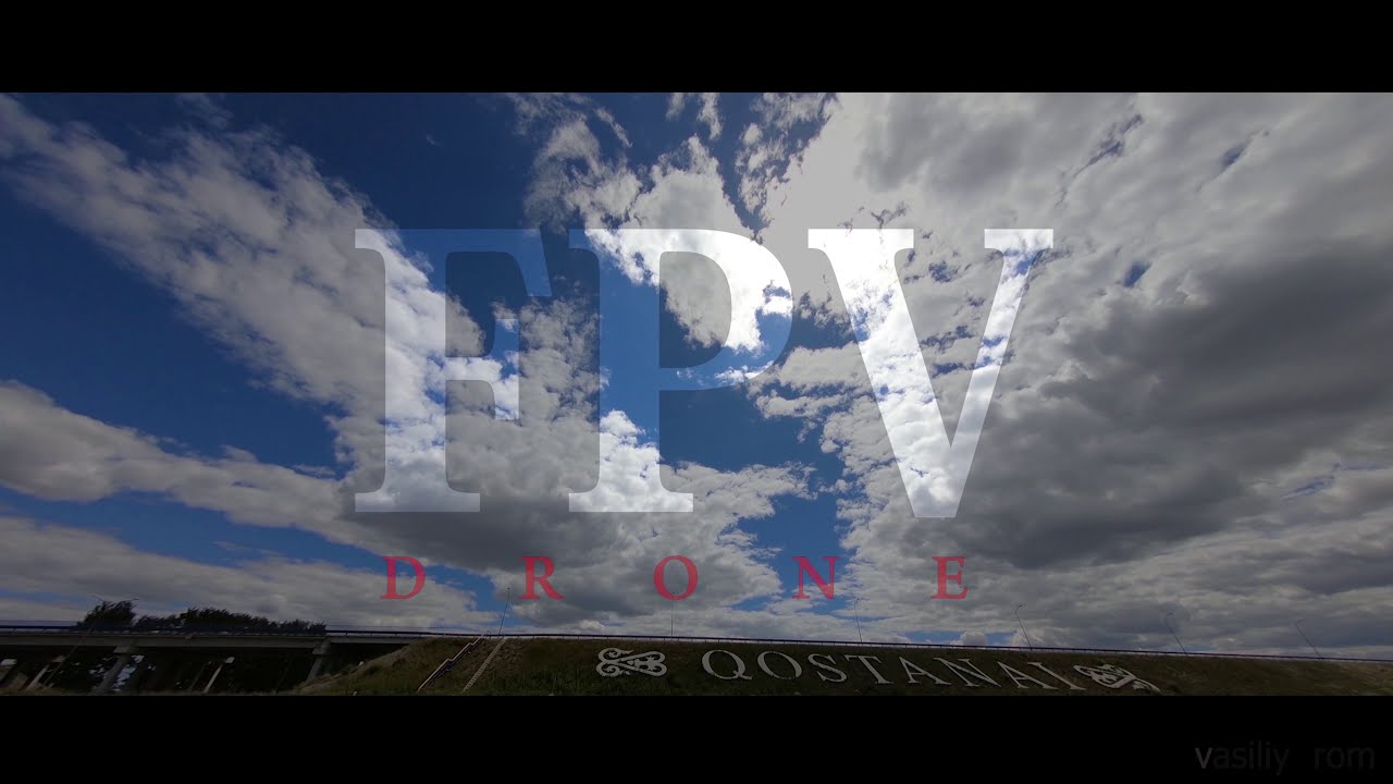 FPV Drone Freestyle Kostanay KAZAKHSTAN картинки